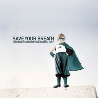 Save Your Breath - Nothing Worth Having Comes Easy [reissue] (Cover Artwork)
