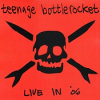 Teenage Bottlerocket - Live in '06 (Cover Artwork)