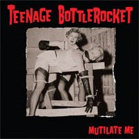 Teenage Bottlerocket - Mutilate Me [7-inch] (Cover Artwork)
