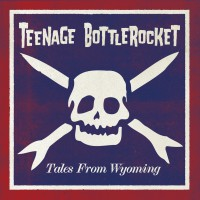 Teenage Bottlerocket - Tales From Wyoming (Cover)