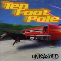 Ten Foot Pole - Unleashed (Cover Artwork)