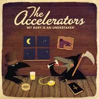 The Accelerators - My Baby Is an Undertaker [7 inch] (Cover Artwork)
