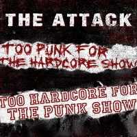 The Attack - Too Punk For The Hardcore Show, Too Hardcore For The Punk Show (Cover Artwork)