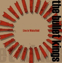 The Bullet Kings - Live in Wakefield DVD (Cover Artwork)