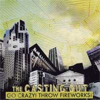 The Casting Out - Go Crazy! Throw Fireworks! (Cover Artwork)