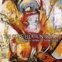 The Constellation Branch - The Dream Life, The Real Life, The Empty Glass... (Cover Artwork)
