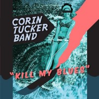 The Corin Tucker Band - Kill My Blues (Cover Artwork)