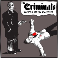 The Criminals - Never Been Caught [reissue] (Cover Artwork)