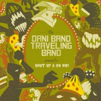 The Dani Band Traveling Band - Shut Up & Go Die! (Cover Artwork)
