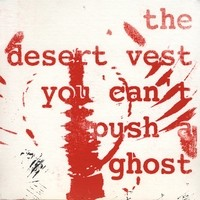 The Desert Vest - You Can't Push a Ghost (Cover Artwork)
