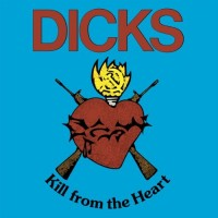The Dicks - Kill from the Heart / These People [reissues] (Cover Artwork)