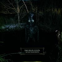 The Felix Culpa - Sever Your Roots (Cover Artwork)