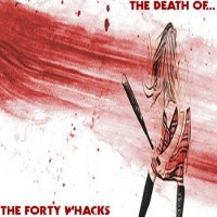 The Forty Whacks - The Death Of ... (Cover Artwork)