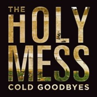 The Holy Mess - Cold Goodbyes (Cover Artwork)