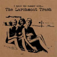 The Larchmont Trash - I Spent the Summer With... [10-inch] (Cover Artwork)