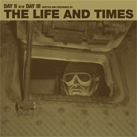 The Life and Times - Day II b/w Day III [7-inch] (Cover Artwork)