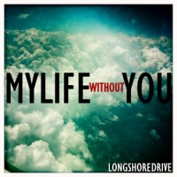 The Long Shore Drive - My Life Without You (Cover Artwork)