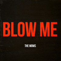 The Moms - Blow Me [EP] (Cover Artwork)