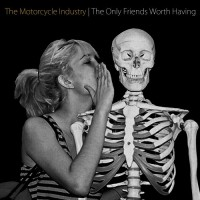 The Motorcycle Industry - The Only Friends Worth Having [7 inch] (Cover Artwork)
