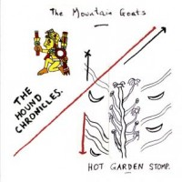 The Mountain Goats - The Hound Chronicles / Hot Garden Stomp [reissue] (Cover Artwork)