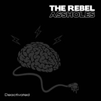 The Rebel Assholes - Deactivated (Cover Artwork)