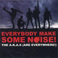 The A.K.A.s - Everybody Make Some Noise! (Cover Artwork)