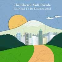 The Electric Soft Parade - No Need to Be Downhearted (Cover Artwork)