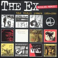The Ex - Singles. Period. The Vinyl Years 1980-1990 (Cover Artwork)