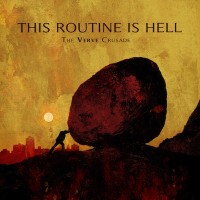 This Routine Is Hell - The Verve Crusade (Cover Artwork)