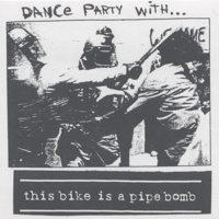 This Bike Is A Pipe Bomb - Dance Party With... (Cover Artwork)