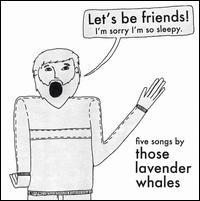 Those Lavender Whales - Let's Be Friends! I'm Sorry I'm So Sleepy. (Cover Artwork)