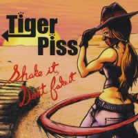 Tiger Piss - Shake It, Don't Fake It (Cover Artwork)