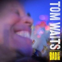 Tom Waits - Bad As Me (Cover Artwork)
