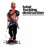 Total Fucking Destruction - Peace, Love and Total Fucking Destruction (Cover Artwork)