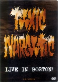 Toxic Narcotic - Live in Boston! DVD (Cover Artwork)