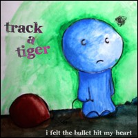 Track a Tiger - I Felt the Bullet Hit My Heart (Cover Artwork)