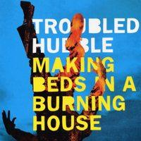 Troubled Hubble - Making Beds In A Burning House (Cover Artwork)