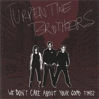 Turpentine Brothers - We Don't Care About Your Good Times (Cover Artwork)