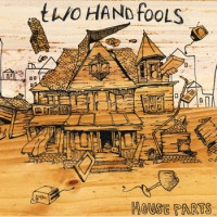 Two Hand Fools - House Parts (Cover Artwork)
