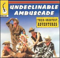 The Undeclinables - Their Greatest Adventures (as Undeclinable Ambuscade) (Cover Artwork)