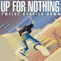 Up for Nothing - Twelve Stories Down (Cover Artwork)