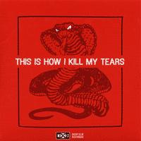 Various - This Is How I Kill My Tears (Cover Artwork)