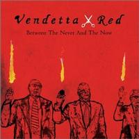 Vendetta Red - Between the Never and the Now (Cover Artwork)
