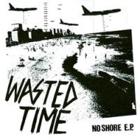 Wasted Time - No Shore [7 inch] (Cover Artwork)