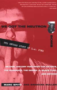 We Got the Neutron Bomb : The Untold Story of L.A. Punk Marc Spitz and Brendan Mullen