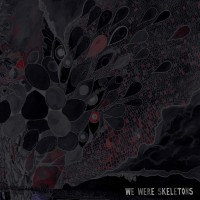 We Were Skeletons - We Were Skeletons (Cover Artwork)