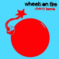 Wheels on Fire - Cherry Bomb [7-inch] (Cover Artwork)