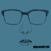 Who Needs You - Who Needs You (Cover Artwork)
