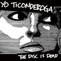 Yo Ticonderoga - The Disc is Dead (Cover Artwork)