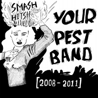 Your Pest Band - Smash Hits!! (2008-2011) (Cover Artwork)
